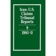 Iran-U.S. Claims Tribunal Reports: v.9 by M.E. MacGlashan