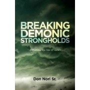 Breaking Demonic Strongholds by Don Sr. Nori