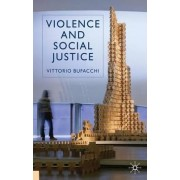 Violence and Social Justice by Vittorio Bufacchi