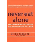 Never Eat Alone.And Other Secrets to Success, One Relationship at a Time.