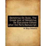 Demetrius on Style, the Greek Text of Demetrius de Elocutione Edited After the Paris Manuscript by W Rhys Roberts