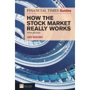 Financial Times Guide to How the Stock Market Really Works by Leo Gough