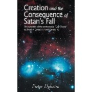Creation and the Consequence of Satan's Fall by Pieter Dykstra