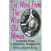 The Word from the Wise Old Woman by Nancy Bauer-King