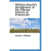 William Howitt's Abridgment of His Popular History of Priestcraft by Howitt William