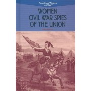 Women Civil War Spies of the Union by Lois Sakany