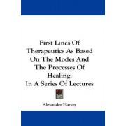 First Lines of Therapeutics as Based on the Modes and the Processes of Healing by Alexander Harvey