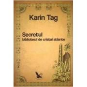 Secretul Bibliotecii De Cristal Atlante - Karin Tag
