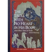 The Troll with No Heart in His Body and Other Tales of Trolls from Norway by Betsy Bowen