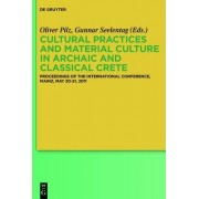 Cultural Practices and Material Culture in Archaic and Classical Crete by Oliver Pilz