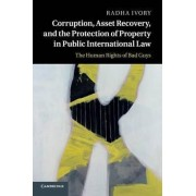 Corruption, Asset Recovery, and the Protection of Property in Public International Law by Radha Ivory
