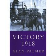 Victory 1918 by Alan Palmer