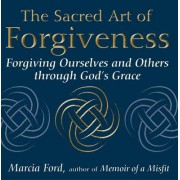 The Sacred Art of Forgiveness by Marcia Ford