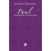 Paul Among Jews and Gentiles and Other Essays by Krister Stendahl