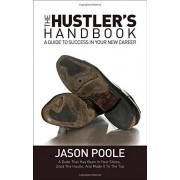 The Hustler's Handbook: A Guide to Success in Your New Career - Jason Poole