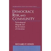 Democracy, Risk and Community by Richard P. Hiskes
