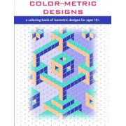 Color-Metric Designs: A Coloring Book of Isometric Designs for Ages 10+