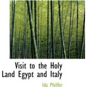 Visit to the Holy Land Egypt and Italy by Ida Pfeiffer