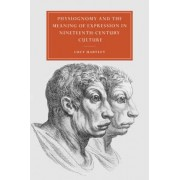 Physiognomy and the Meaning of Expression in Nineteenth-century Culture by Lucy Hartley