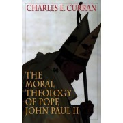 The Moral Theology of Pope John Paul II by Charles E. Curran