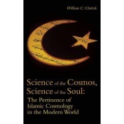 Science of the Cosmos, Science of the Soul by William C. Chittick