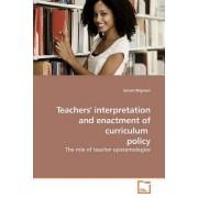 Teachers' Interpretation and Enactment of Curriculum Policy by Sylvan Blignaut