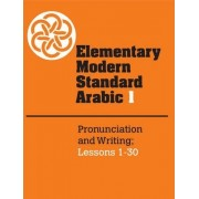 Elementary Modern Standard Arabic: Volume 1, Pronunciation and Writing; Lessons 1-30 by Peter F. Abboud