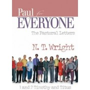 Paul for Everyone the Pastoral Letters 1 and 2 Timothy and Titus by Fellow and Chaplain N T Wright