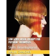Low Level Laser Therapy for Physical Therapists - Skills Development by Malini Chaudhri