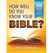 How Well Do You Know Your Bible?: Over 500 Questions and Answers to Test Your Knowledge of the Good Book