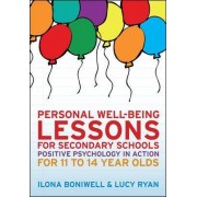 Personal Well-Being Lessons for Secondary Schools: Positive psychology in action for 11 to 14 year olds by Dr. Ilona Boniwell