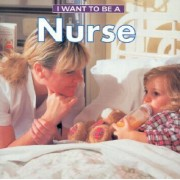 I Want to Be a Nurse by Dan Liebman