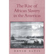 The Rise of African Slavery in the Americas by David Eltis
