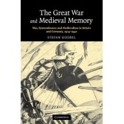 The Great War and Medieval Memory by Stefan Goebel