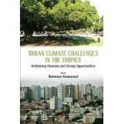 Urban Climate Challenges in the Tropics: Rethinking Planning and Design Opportunities by Rohinton Emmanuel