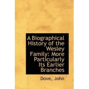 A Biographical History of the Wesley Family by Dove John