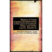 Reports of Cases Argued and Determined in the Court of Common Pleas, and Other Courts, Volume IX by Peregrine Bingham