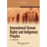 International Human Rights and Indigenous Peoples by James J Lenoir Professor of Human Rights Law and Policy S James Anaya