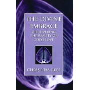 The Divine Embrace by Christina Rees