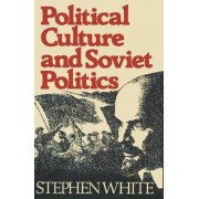 Political Culture and Soviet Politics by Stephen White