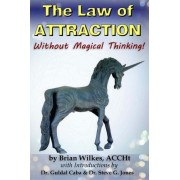 The Law of Attraction Without Magical Thinking by Brian Wilkes