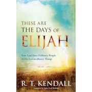 These Are the Days of Elijah: How God Uses Ordinary People to Do Extraordinary Things, Paperback