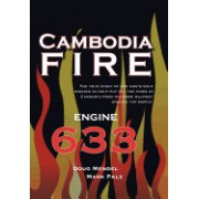 Cambodia Fire: The True Story of One's Man's Solo Mission to Help Put Out the Fires in Cambodia from His Home Half-Way Around the Wor