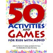 50 Activities and Games for Kids with ADHD by Patricia O. Quinn
