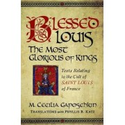 Blessed Louis, the Most Glorious of Kings by M. Cecilia Gaposchkin