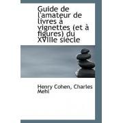 Guide de L'Amateur de Livres Vignettes (Et Figures) Du Xviiie Si Cle by Charles Mehl Henry Cohen