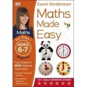 Maths Made Easy Ages 6-7 Key Stage 1 Beginner: Ages 6-7, Key Stage 1 beginner by Carol Vorderman
