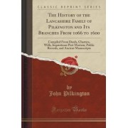 The History of the Lancashire Family of Pilkington and Its Branches from 1066 to 1600 by John Pilkington