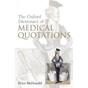 Oxford Dictionary of Medical Quotations by Peter McDonald