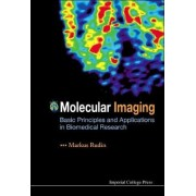 Molecular Imaging: Basic Principles and Applications in Biomedical Research by Markus Rudin
